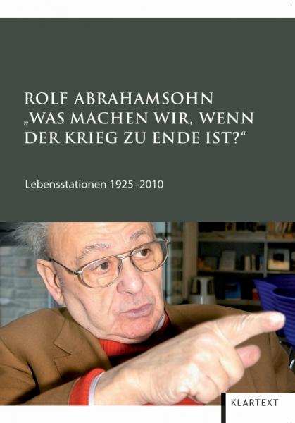 """Rolf Abrahamsohn. """"Was machen wir, wenn der Krieg zu Ende ist?"""""""