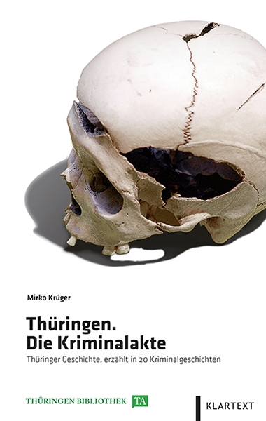 Thüringen. Die Kriminalakte