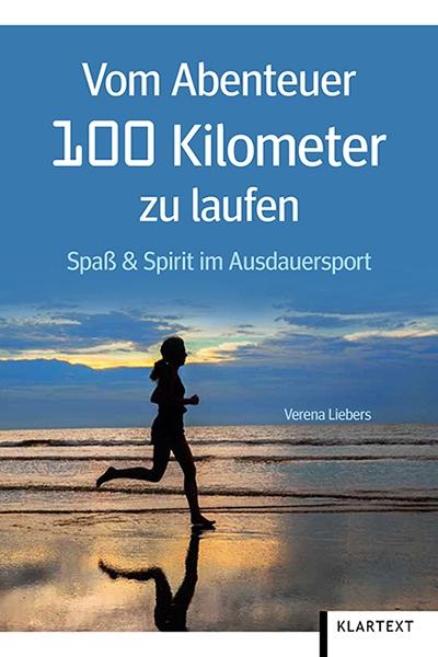 Vom Abenteuer 100 Kilometer zu laufen