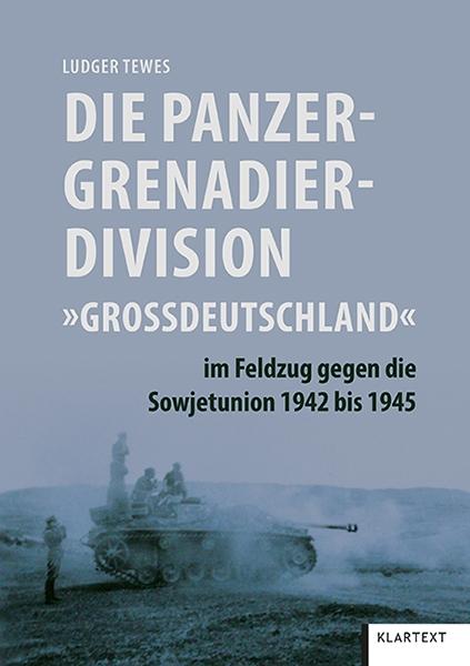 """Die Panzergrenadierdivision """"Großdeutschland"""" im Feldzug gegen die Sowjetunion 1942 bis 1945"""