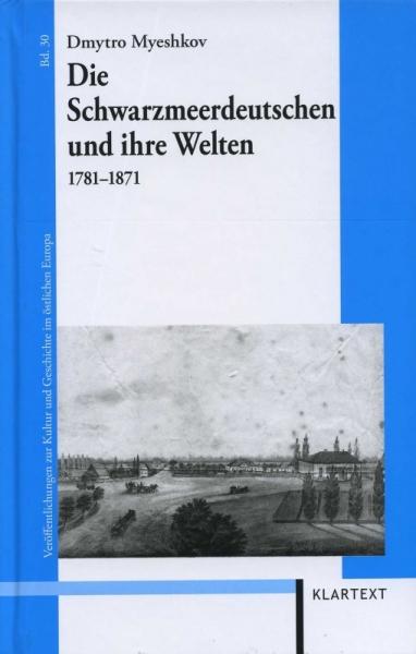 Die Schwarzmeerdeutschen und ihre Welten 1781-1871