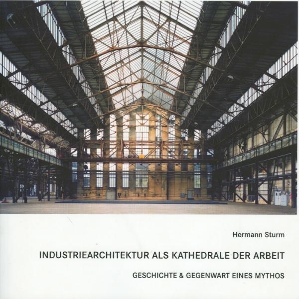 Industriearchitektur als Kathedrale der Arbeit